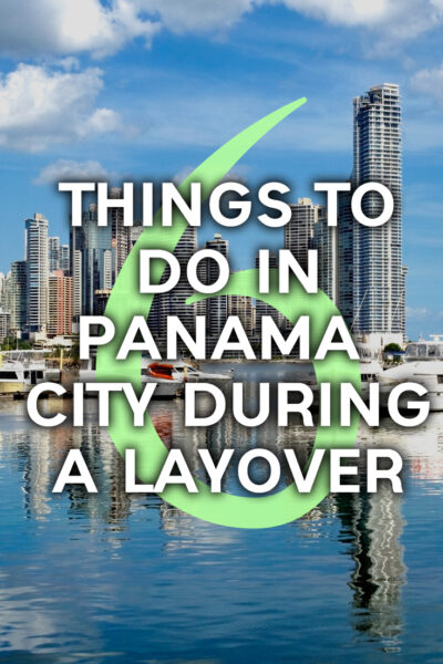 6 things to do in Panama City during a long layover