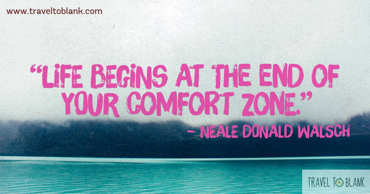 """Life begins at the end of your comfort zone."" -Neale Donald Walsch-"