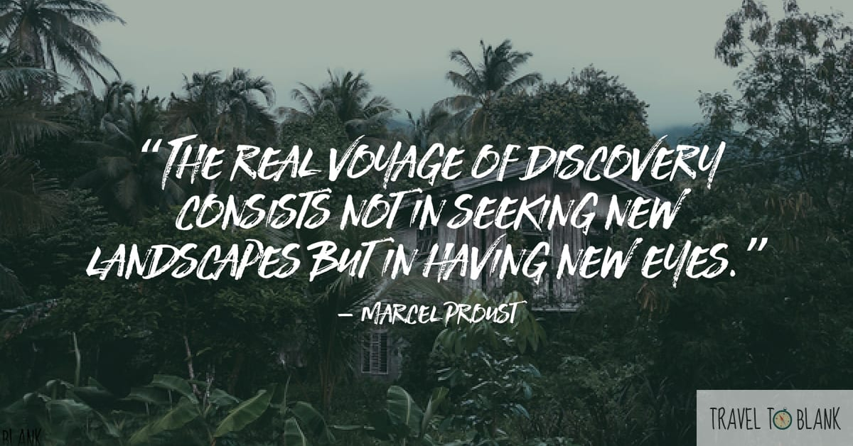 """The real voyage of discovery consists not in seeking new landscapes but in having new eyes."" -Marcel Proust-"