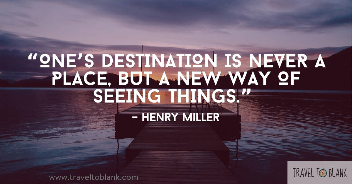 """One's destination is never a place, but a new way of seeing things."" -Henry Miller-"