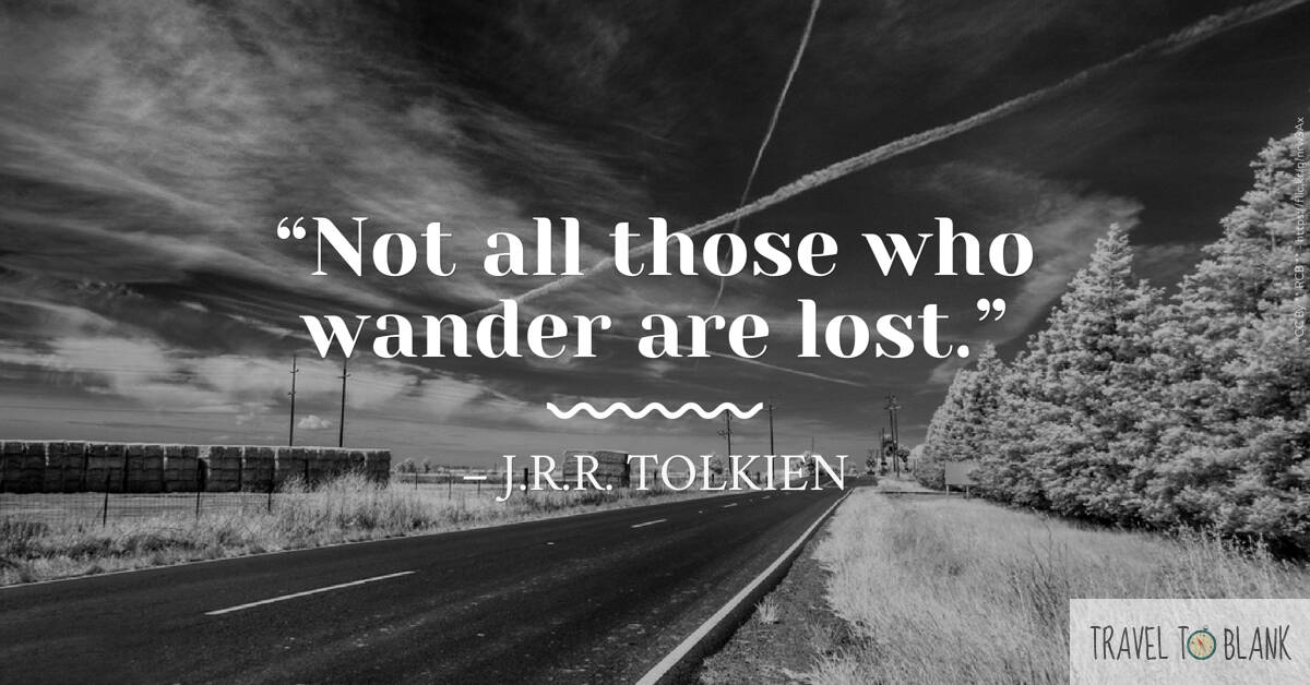 """Not all those who wander are lost."" -J.R.R Tolkien-"
