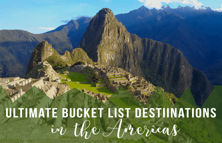 Ultimate 2020 Bucket list Destinations in the Americas