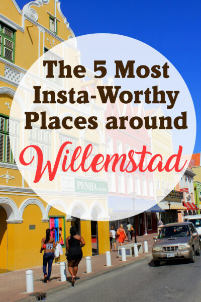 The 5 most instagram Worthy Spots in Willemstad Curacao