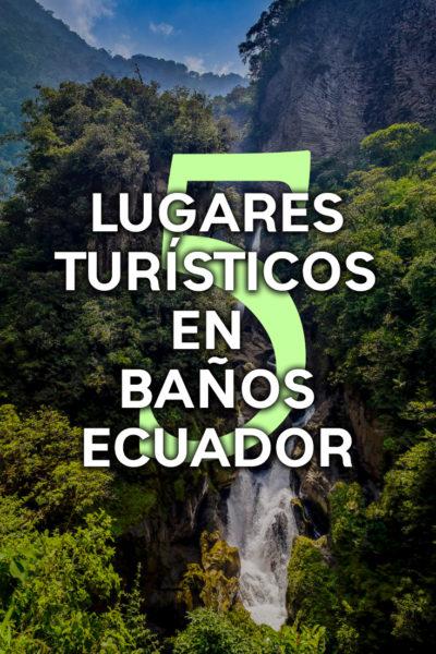 Los 5 mejores lugares turísticos de Baños de Ambato
