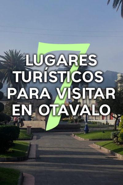 7 Lugares Turísticos para visitar en Otavalo