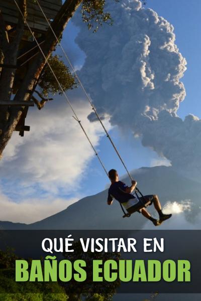 Guía completa para caminar por Baños, Ecuador.