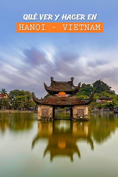 Guía de Viaje para visitar Hanoi: Que hacer y que ver en Hanoi