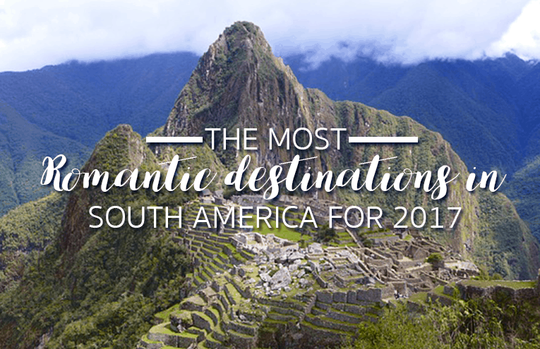 Top 5 Most Romantic Destinations in South America