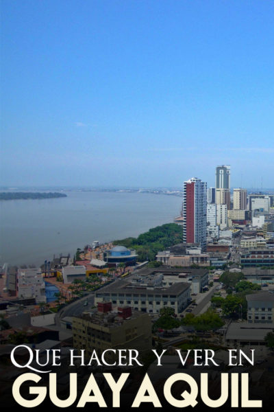 Que hacer y ver en Guayaquil. La guía completa de actividades por hacer en Guayaquil