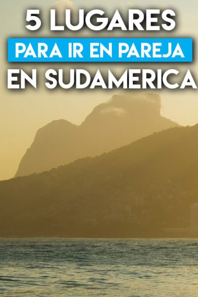 5 mejores lugares para ir en pareja en sudamérica.