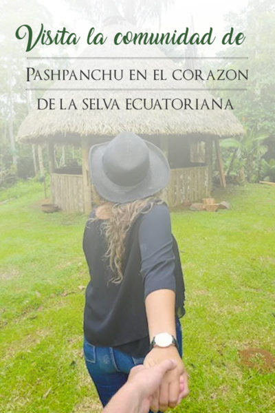 Visita la comunidad de Pashpanchu en el corazón de la selva ecuatoriana.