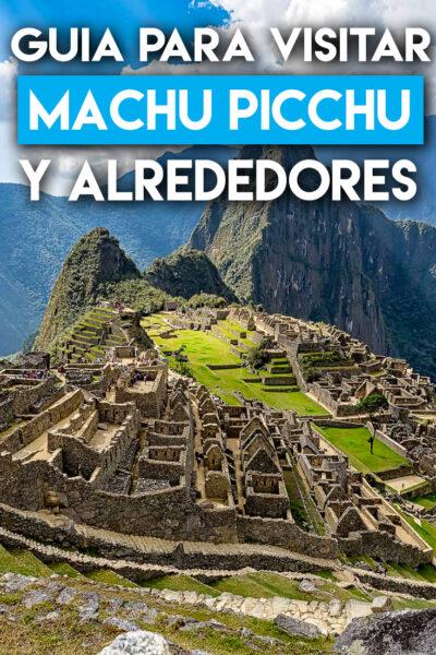 Guía para visitar Machu Pichu y sus alrededores