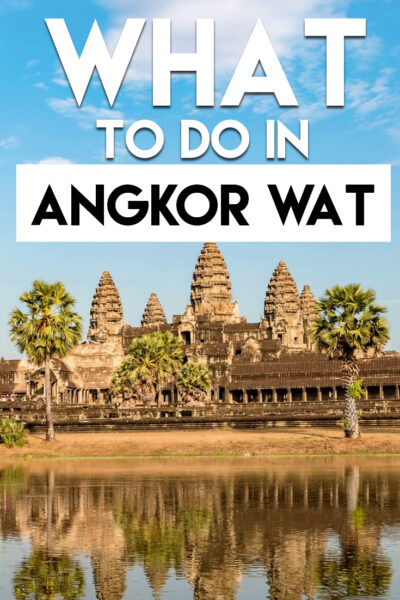 The best things to do in Siem Reap and Angkor Wat