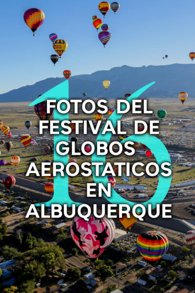 16 fotos del festival de globos aerostáticos más grande del mundo celebrado en albuquerque