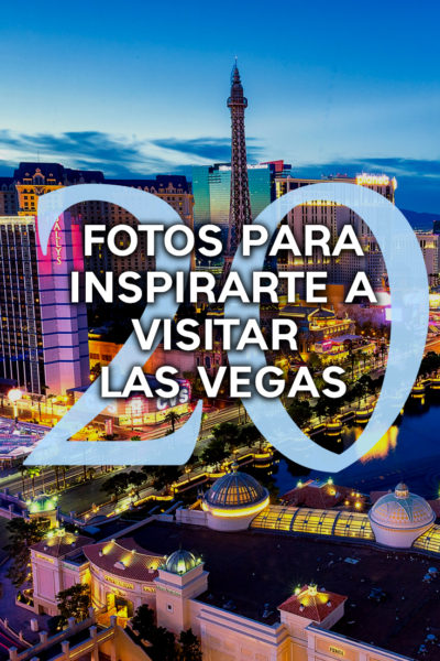 20 Fotos para inspirarte a conocer Las Vegas
