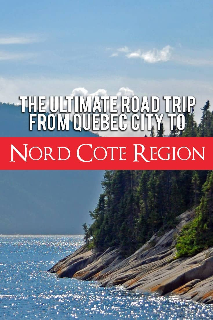 The Complete Quebec Road Trip itinerary from Quebec City to the Nord Cote Region in Canada