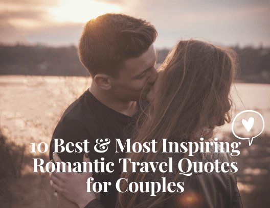 The 10 Best and Most Inspiring Romantic Travel Quotes for Couples