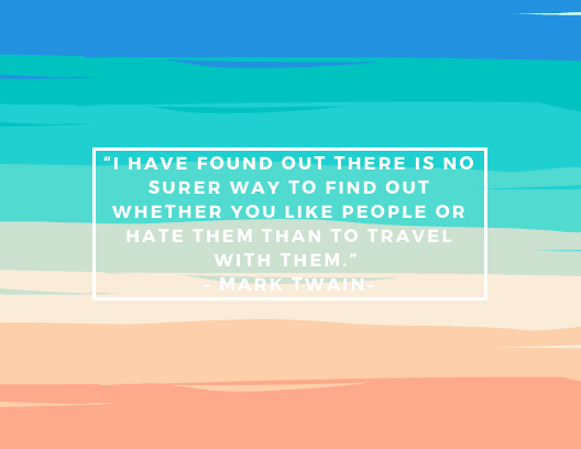 """""""I have found out there is no surer way to find out whether you like people or hate them than to travel with them."""" – Mark Twain"""