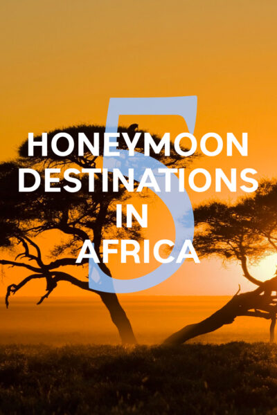 5 honeymoon destinations in Africa