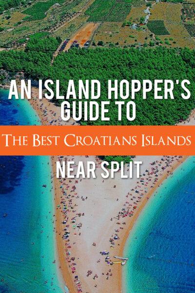 An Island Hopper's Guide to The Best Croatian Islands Near Split: Visit the best islands in Croatia