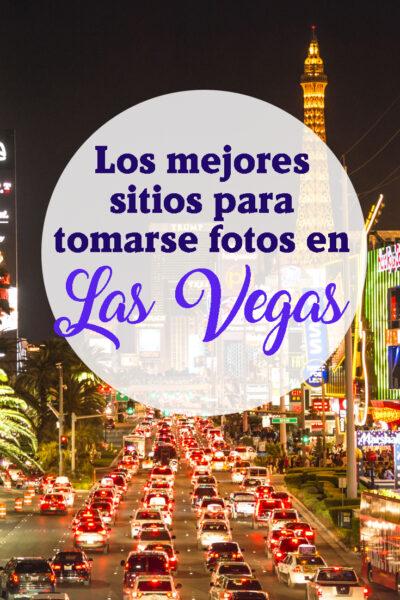 Los Mejores Lugares Para Visitar en Las Vegas y Tomarse Fotos