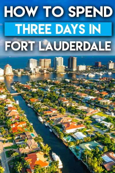 How To Spend Three Days in Fort Lauderdale
