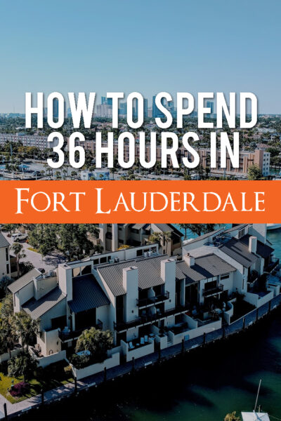 How To Spend 36 hours in Fort Lauderdale