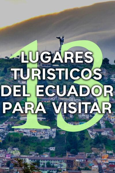 13lugares turísticos que debes visitar en Ecuador
