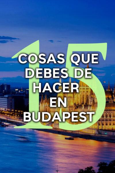 15 cosas que debes hacer en Budapest
