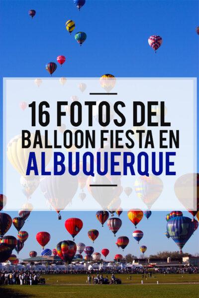 16 fotos para inspirarte a atender el evento de Balloon Fiesta en Albuquerque