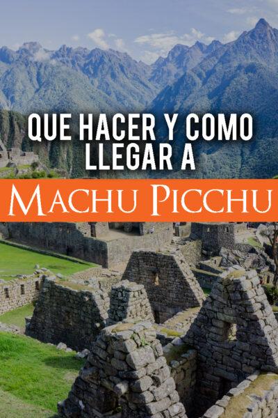 como llegar a Machu Picchu y que hacer