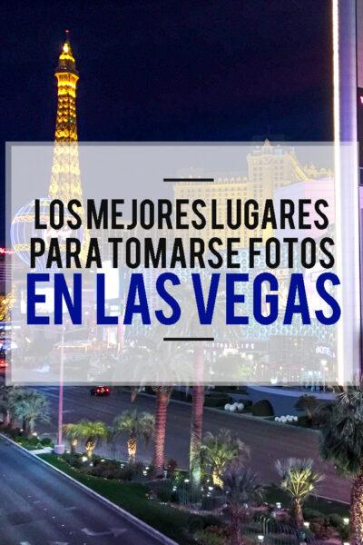 Los mejores lugares para tomarse fotos en Las Vegas