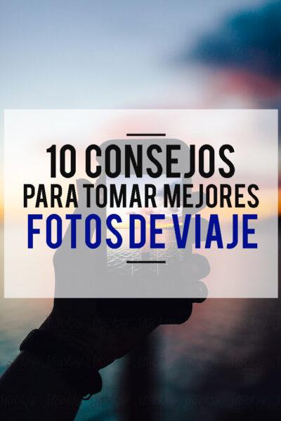 10 consejos para tomar mejores fotos de viaje