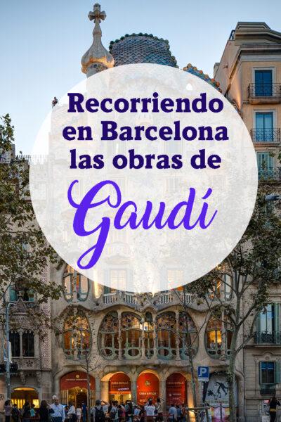 Recorriendo en Barcelona las obras de Gaudí