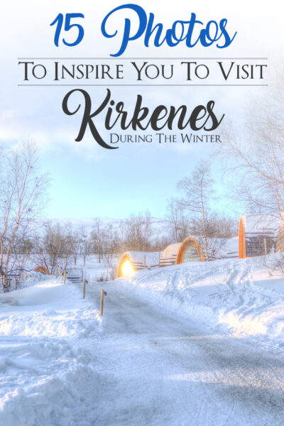 15 Photos To Inspire You To Visit Kirkenes During the Winter