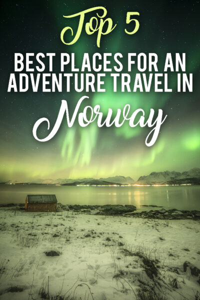 Top 5 best places for an adventure travel in Norway