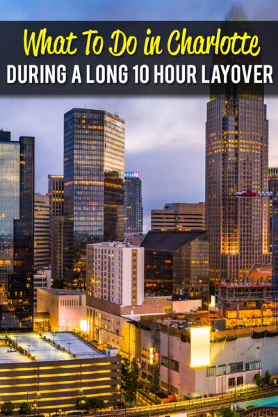 What To Do in Charlotte During A Long 10 Hour Layover