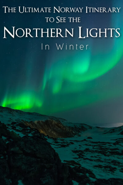 The ultimate Norway Itinerary to see the Northern Lights in Winter