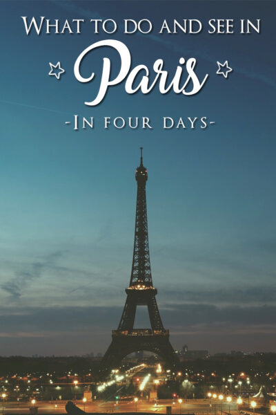 What to do and See in Paris in Four Days