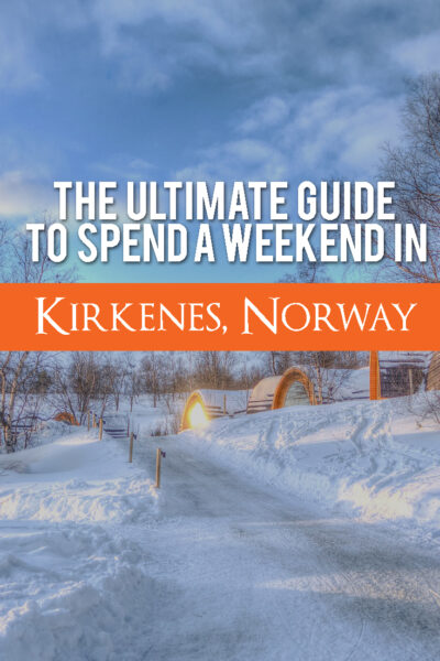The Ultimate Guide to spend a Weekend in Kirkenes, Norway
