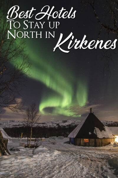 Best Hotels To Stay Up North in Kirkenes
