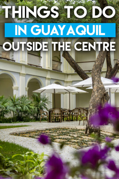 The Best Things To Do in Guayaquil Outside The Historic Centre