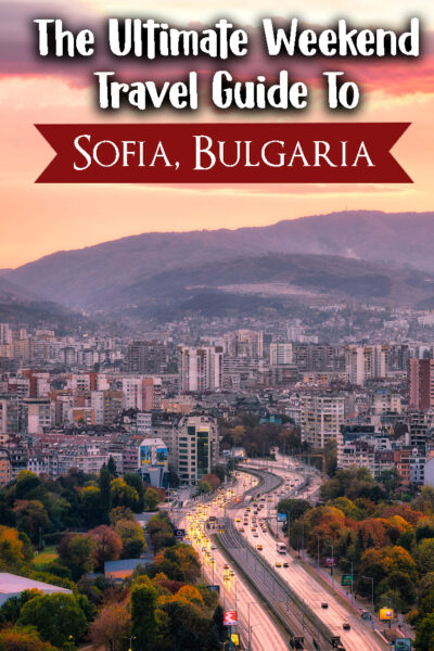 The Complete Weekend Getaway Travel Guide to Sofia, Bulgaria