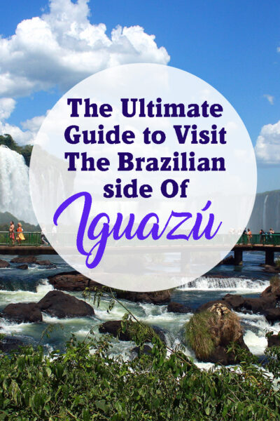 The Ultimate Guide to visit the brazilian side of Iguazu
