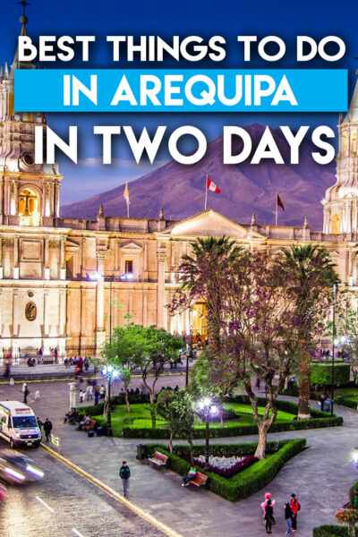 Best things to do in Arequipa in Two Days