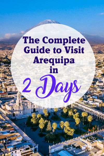 The complete guide to visit arequipa in 2 days