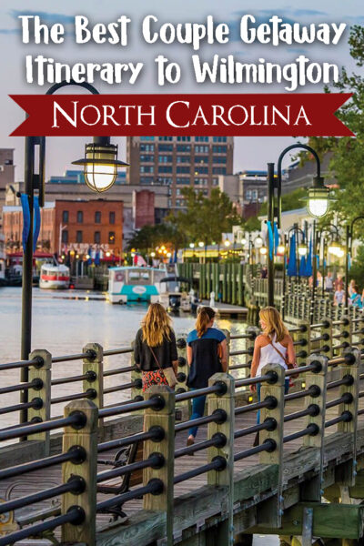 The Best Couple Getaway to Wilmington, North Carolina