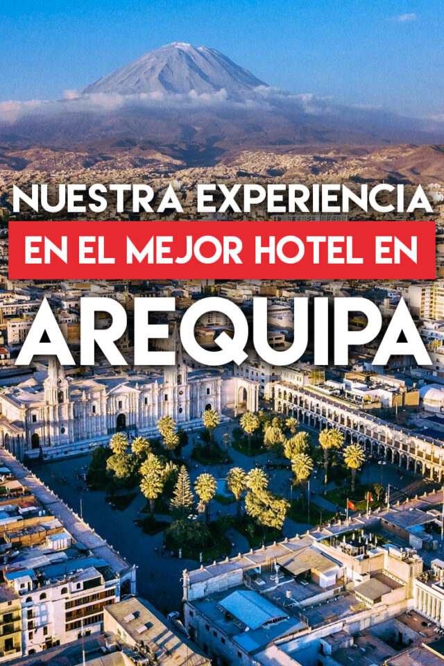 Conoce el mejor hotel en Arequipa
