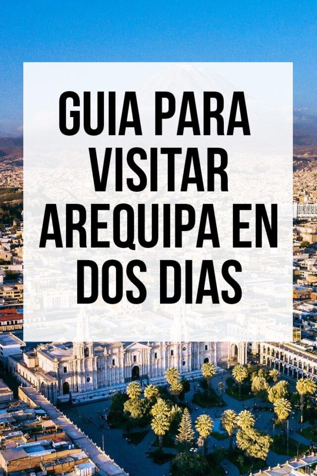 Guia de las mejores cosas que hacer en Arequipa en dos días